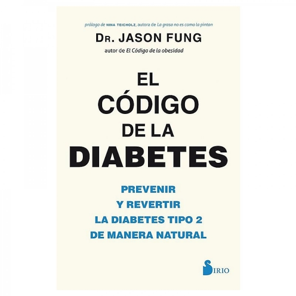 El Código de la Diabetes: Prevenir y Revertir la Diabetes Tipo 2 de Manera Natural